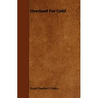 Overland for Gold by Cheley & Frank Howbert