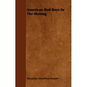 American Bad Boys In The Making by Stewart & Alexander Hamilton