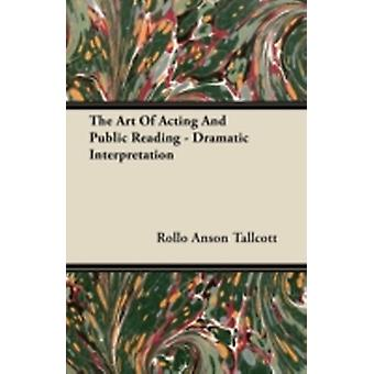 The Art Of Acting And Public Reading  Dramatic Interpretation by Tallcott & Rollo Anson