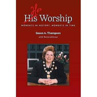 Her Worship Moments in History Moments in Time by Thompson & Susan A.