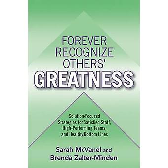Forever Recognize Others Greatness SolutionFocused Strategies for Satisfied Staff HighPerforming Teams and Healthy Bottom Lines by McVanel & Sarah