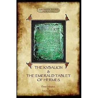 The Kybalion  The Emerald Tablet of Hermes two essential texts of Hermetic Philosophy by Three Initiates
