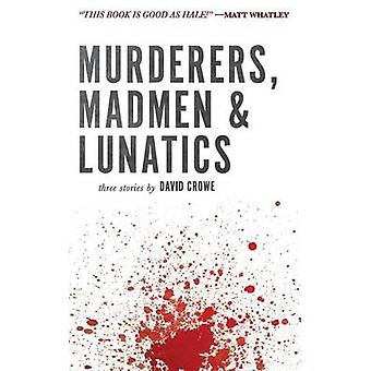 Murderers Madmen  Lunatics by Crowe & David