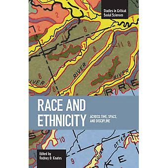Race and Ethnicity - Across Time - Space and Discipline by Rodney D Co