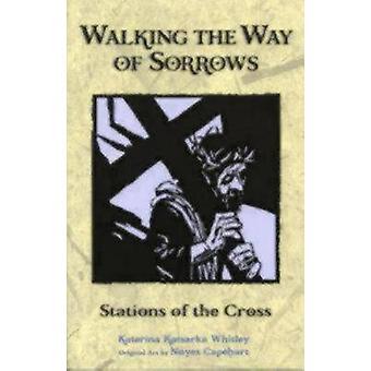 Walking the Way of Sorrows Stations of the Cross by Whitley & Katerina Katsarka