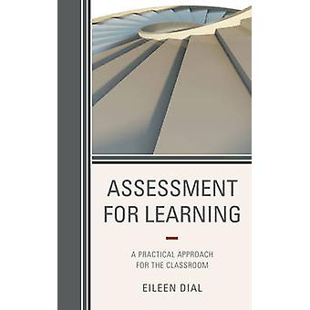 Assessment for Learning A Practical Approach for the Classroom by Dial & Eileen