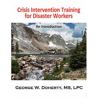 Crisis Intervention Training for Disaster Workers An Introduction by Doherty & George W.