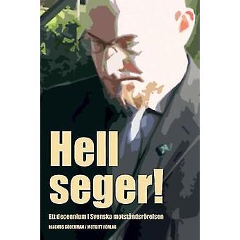 Hell Seger Ett decennium i Svenska motstndsrrelsen by Sderman & Magnus