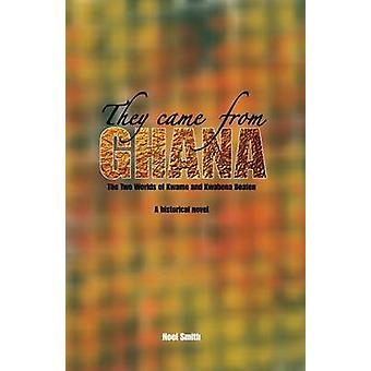 They Came from Ghana The Two Worlds of Kwame and Kwabena Boaten. a Historical Novel by Smith & Noel