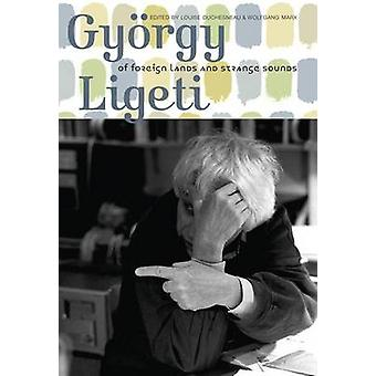 Gyoergy Ligeti - Of Foreign Lands and Strange Sounds by Louise Duches