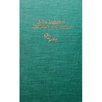 John Lightfoot - His Work and Travels by Jean K. Bowden - 978091319651