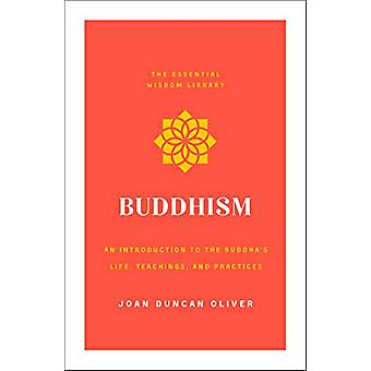 Buddhism - An Introduction to the Buddha's Life - Teachings - and Prac