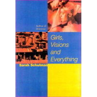 Girls - Visions and Everything - A Novel by Sarah Schulman - 978158005