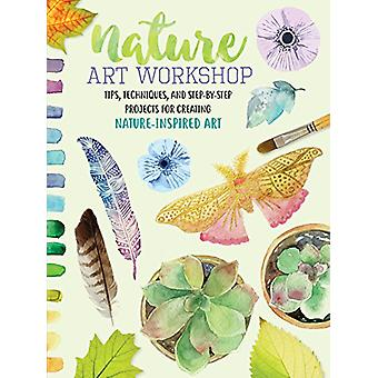 Nature Art Workshop - Tips - techniques - and step-by-step projects fo