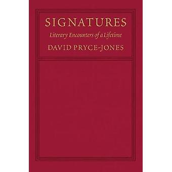 Signatures - Literary Encounters of a Lifetime by David Pryce-Jones -