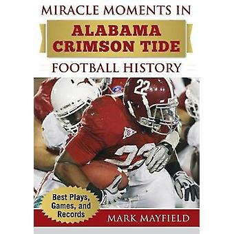 Miracle Moments in Alabama Crimson Tide Football History - Best Plays