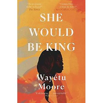 She Would Be King by Wayetu Moore - 9781911590132 Book