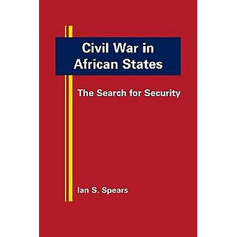 Civil War in African States - The Search for Security by Ian S. Spears