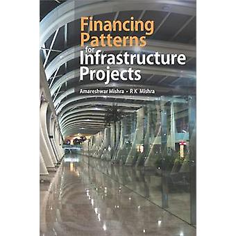 Financing Patterns for Infrastructure Projects by Amareshwar Mishra -