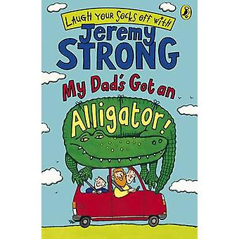 My Dads Got an Alligator by Jeremy Strong