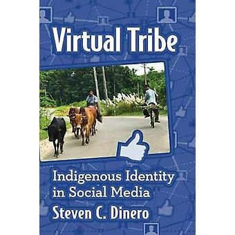 Virtual Tribe - Indigenous Identity in Social Media by Steven C. Diner
