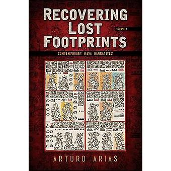 Recovering Lost Footprints - Volume 1 - Contemporary Maya Narratives b