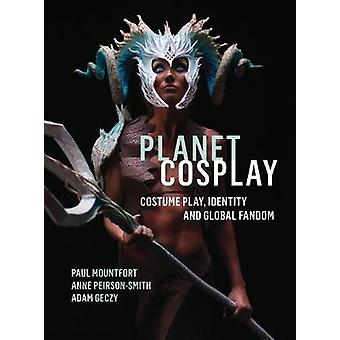 Planet Cosplay - Costume Play - Identity and Global Fandom by Planet