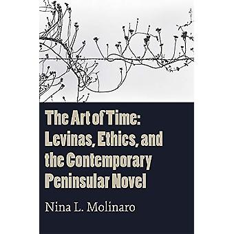The Art of Time - Levinas - Ethics - and the Contemporary Peninsular N