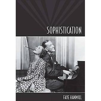 Sophistication - A Literary and Cultural History by Faye Hammill - 978