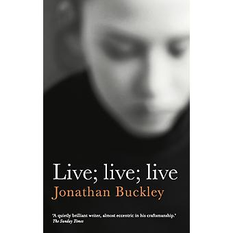 Live Live Live by Jonathan Buckley