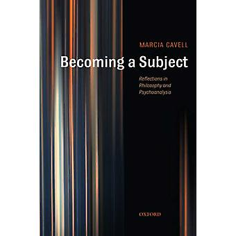 Becoming a Subject by Cavell & Marcia University of California & Berkeley