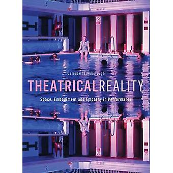 Theatrical Reality  Space Embodiment and Empathy in Performance by Campbell Edinborough