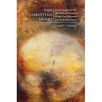 The Christian Moses: Vision, Authority, and the Limits of Humanity in the New Testament and Early Christianity (Studies in Christianity and Judaism)