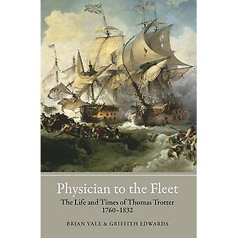Physician to the Fleet - The Life and Times of Thomas Trotter - 1760-