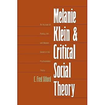 Melanie Klein and Critical Social Theory: An Account of Politics, Art, and Reason Based on Her Psychoanalytic Theory
