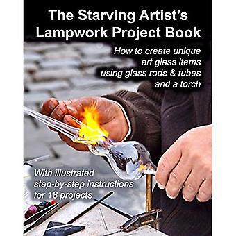 Den sultende kunstneren&ampos;s Lampwork Project Book: Hvordan lage unike kunstglasselementer ved hjelp av glassstenger og rør og en lommelykt