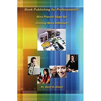 Book Publishing for Professionals - Nine Proven Steps for Gaining More