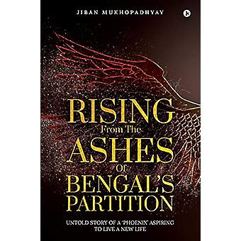 Rising From the Ashes of Bengal's Partition - Untold Story of a 'Phoen