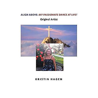 Align Above - My Passionate Dance at Life! by Kristin Hagen - 97816445