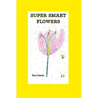 Super Smart Flowers by Tom Hooke - 9781789552287 Book