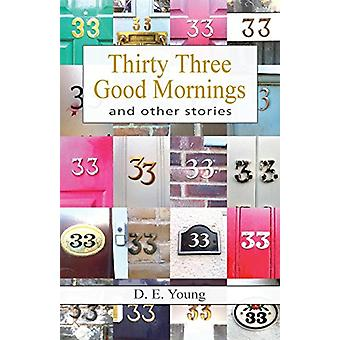 Thirty Three Good Mornings and other stories by D E Young - 978184549