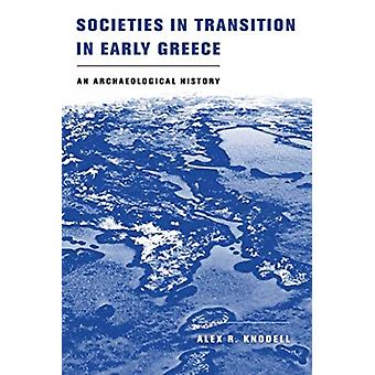 Societies in Transition in Early Greece by Alex R. Knodell