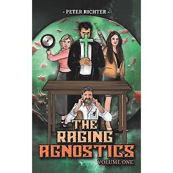 The Raging Agnostics Volume One by Peter Richter