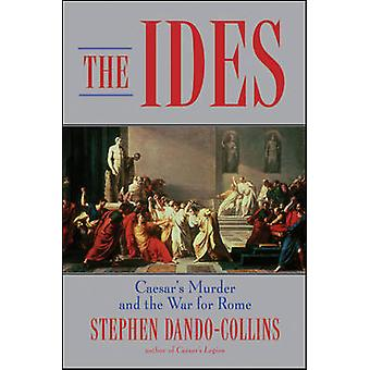 The Ides  Caesars Murder and the War for Rome by Stephen Dando Collins