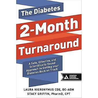 The Diabetes 2Month Turnaround  A Safe Effective and Scientifically Sound Approach to Getting Your Diabetes Back On Track by Stacy Griffin Laura Hieronymus
