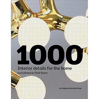 1000 Interior Details for the Home and Where to Find Them by Ian Rudge