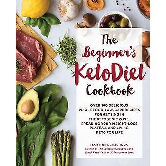 Nybörjares KetoDiet kokbok - över 100 läckra hela livsmedels - låg