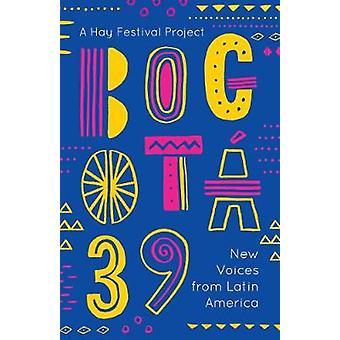 Bogota 39 - neue Stimmen aus Lateinamerika von Bogota 39 - neue Stimmen her