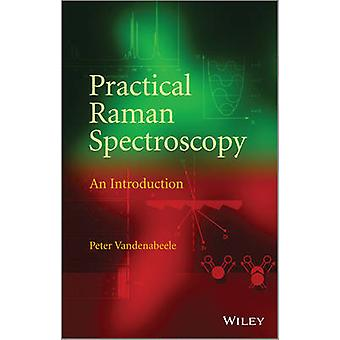 Practical Raman Spectroscopy - An Introduction by Peter Vandenabeele -