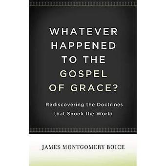 Uansett hva som skjedde med evangeliet om nåde?: Rediscovering doktriner som rystet verden